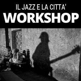 WORKSHOP IL JAZZ E LA CITTA' 8-9-10-NOVEMBRE 2019